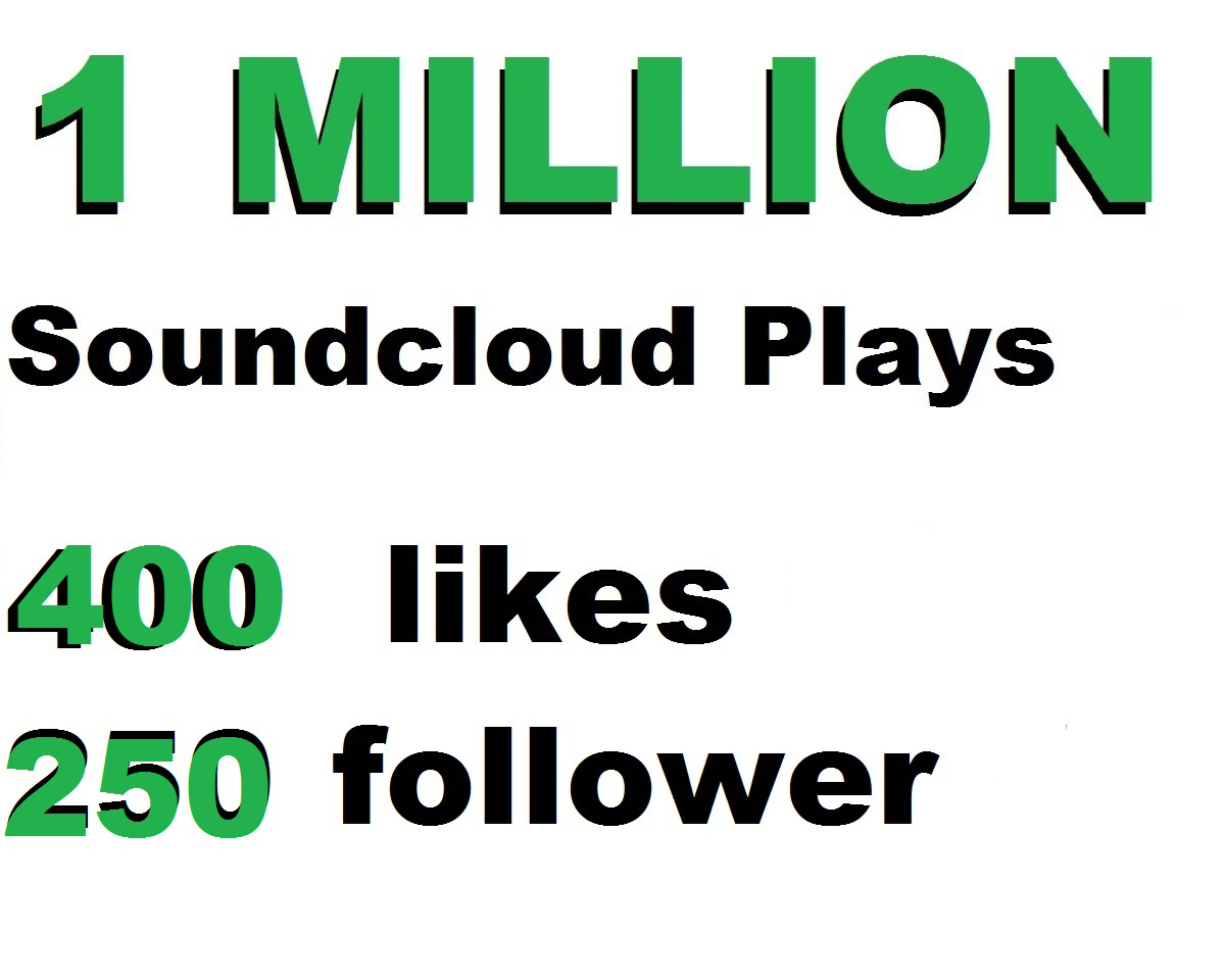 1 million soundcloud plays or 400 soundcloud likes or 400 repost or 250 soundcloud followers