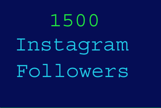 provide 1500 HQ instagram followers in 48 hours