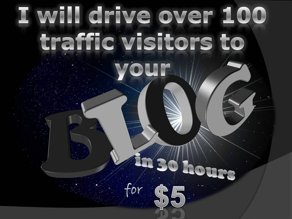 drive over 100 traffic visitors to your blog site in 30 hours